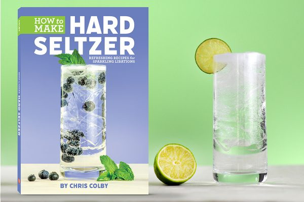 How to Make Hard Seltzer: Refreshing Recipes for Sparkling Libations by Chris Colby